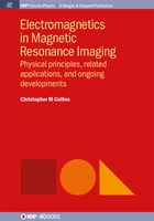 Electromagnetics in Magnetic Resonance Imaging: Physical Principles, Related Applications, and…
