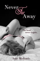 Never Far Away by Anie Michaels