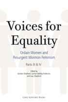 Voices for Equality: Ordain Women and Resurgent Mormon Feminism (Parts III & IV) by Gordon Shepherd