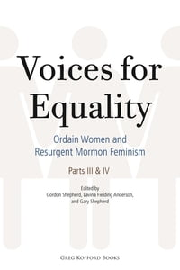 Voices for Equality: Ordain Women and Resurgent Mormon Feminism (Parts III & IV)