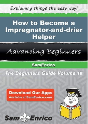 How to Become a Impregnator-and-drier Helper: How to Become a Impregnator-and-drier Helper by Elease Otoole