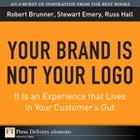 Your Brand Is Not Your Logo: It Is an Experience that Lives in Your Customer's Gut by Robert Brunner