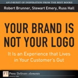 Book Your Brand Is Not Your Logo: It Is an Experience that Lives in Your Customer's Gut by Robert Brunner