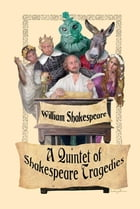 A Quintet of Shakespeare Tragedies: Romeo and Juliet, Hamlet, Macbeth, Othello, and King Lear by William Shakespeare