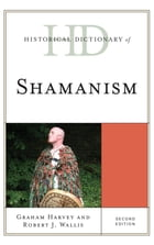 Historical Dictionary of Shamanism by Graham Harvey