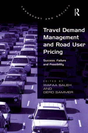 Travel Demand Management and Road User Pricing Success,  Failure and Feasibility