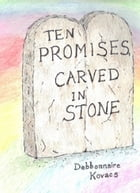 Ten Promises, Carved in Stone by Debbonnaire Kovacs
