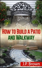 How to Build a Patio And Walkway by J.P. Brown