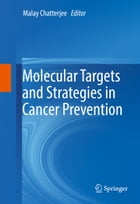 Molecular Targets and Strategies in Cancer Prevention by Malay Chatterjee