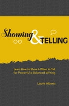 Showing & Telling: Learn How to Show & When to Tell for Powerful & Balanced Writing by Laurie Alberts