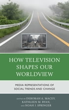 How Television Shapes Our Worldview: Media Representations of Social Trends and Change