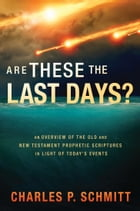 Are These the Last Days? by Charles Schmitt
