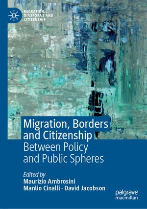 Migration, Borders and Citizenship: Between Policy and Public Spheres by Maurizio Ambrosini