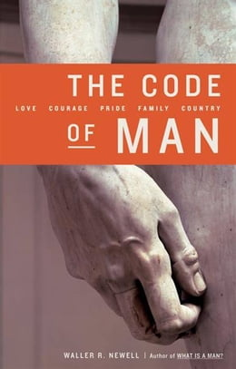 Book The Code of Man: Love Courage Pride Family Country by Waller R. Newell