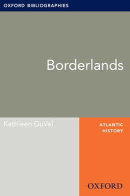 Book Borderlands: Oxford Bibliographies Online Research Guide by Kathleen DuVal