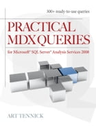 Practical MDX Queries: For Microsoft SQL Server Analysis Services 2008 by Art Tennick