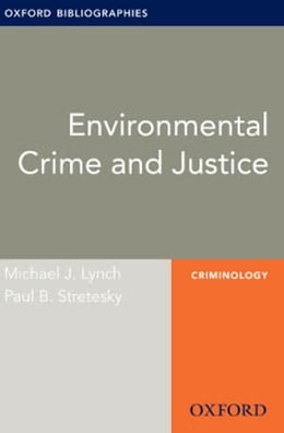 Book Environmental Crime and Justice: Oxford Bibliographies Online Research Guide by Michael J. Lynch