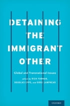 Detaining the Immigrant Other: Global and Transnational Issues by Rich Furman