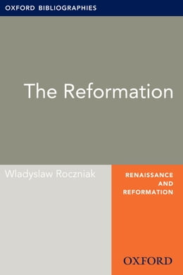 Book The Reformation: Oxford Bibliographies Online Research Guide by Wladyslaw Roczniak