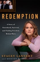 Redemption: A Story of Sisterhood, Survival, and Finding Freedom Behind Bars by Stacey Lannert