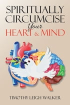 Spiritually Circumcise Your Heart & Mind
