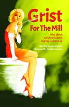 Grist For The Mill by Jerry Bader