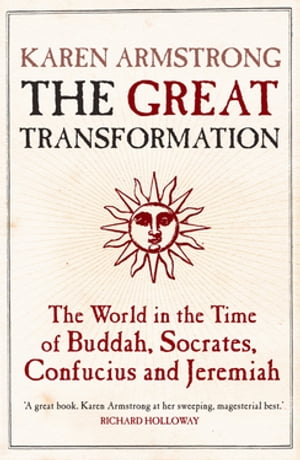 The Great Transformation The World in the Time of Buddha,  Socrates,  Confucius and Jeremiah