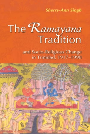 The Ramayana Tradition and Socio-Religious Change in Trinidad,  1917 - 1990