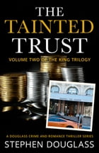 The Tainted Trust: The King Trilogy by Stephen Douglass