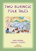 TWO BURMESE FOLKTALES - Two Moral Tales from Burma (Myanmar): Baba Indaba Children's Stories - Issue 84 by Anon E Mouse