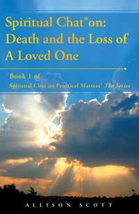Spiritual Chat® on: Death and the Loss of A Loved One