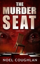 The Murder Seat by Noel Coughlan