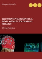 ElectroEncephaloGraphics: A Novel Modality For Graphics Research: Dissertation by Maryam Mustafa