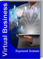 Virtual Business: Your Breakthrough Guide to building a Virtual Corp, Virtual Corporation, Strategy Consulting by Raymond Graham