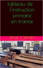 tableau de l'instruction primaire en france by paul lorain