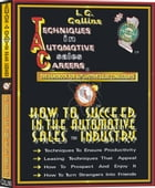 How to Succeed in the Automotive Sales Careers: Techniques in Automotive Sales Careers by I.C. Collins