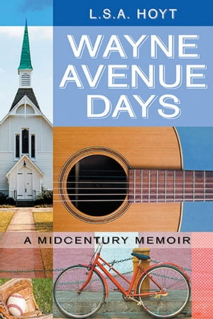 Wayne Avenue Days: A Midcentury Memoir by L. S. A.  Hoyt