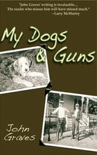 My Dogs and Guns by John Graves