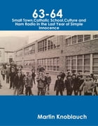 63-64 Small Town, Catholic School, Culture and Ham Radio In the Last Year of Simple Innocence by Martin Knoblauch