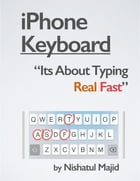iPhone Keyboard: Its About Typing Real Fast by Nishatul Majid