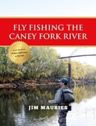 Fly Fishing the Caney Fork River by Jim Mauries