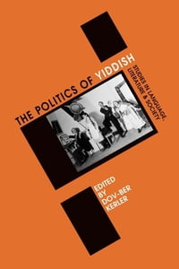 Politics of Yiddish: Studies in Language, Literature and Society