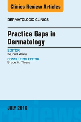 Book Practice Gaps in Dermatology, An Issue of Dermatologic Clinics, by Murad Alam
