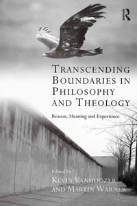 Transcending Boundaries in Philosophy and Theology: Reason, Meaning and Experience