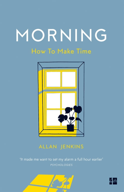Morning: How to make time: A manifesto