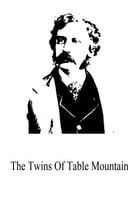 The Twins Of Table Mountain by Bret Harte