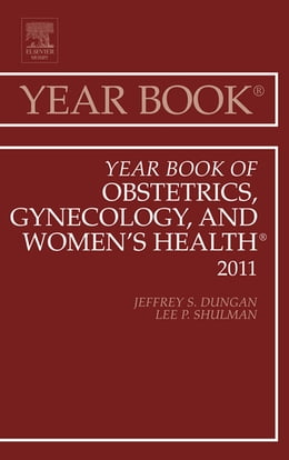 Book Year Book of Obstetrics, Gynecology and Women's Health - E-Book by Lee Shulman, MD