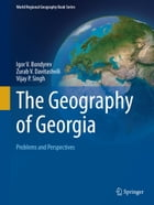 The Geography of Georgia: Problems and Perspectives by Vijay P. Singh