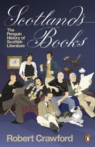 Scotland's Books: The Penguin History of Scottish Literature by Robert Crawford