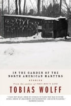 In The Garden Of The North American Martyrs: Stories by Tobias Wolff